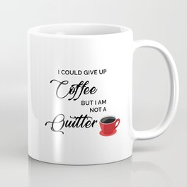 Give up Coffee? I'm not a quitter Coffee Mug