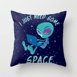 I Just Need Some Space Alien with Laptop Throw Pillow