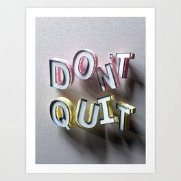 Don't Quit - Type Art by Ben Fearnley Art Print