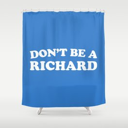 Don't Be A Richard Funny Quote Shower Curtain