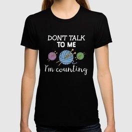 Knit Joke Pun Funny design Don't Talk to Me I'm Counting T-shirt