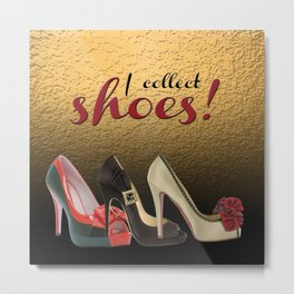 I Collect Shoes High Heels Pumps Stilettos Metal Print