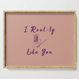 I Reel Real Like You Funny Sewing Pun Sew Serving Tray
