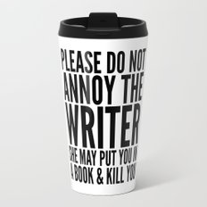 Please do not annoy the writer. She may put you in a book and kill you. Travel Mug