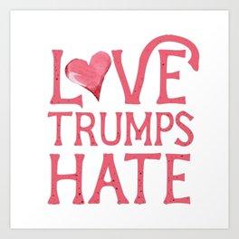 Love Trumps Hate (Lovely) Art Print
