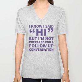 I Know I Said Hi But I'm Not Prepared For A Follow Up Conversation (Ultra Violet) Unisex V-Neck