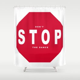 Don't Stop Shower Curtain
