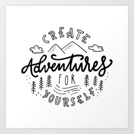 Create Adventures For Yourself Art Print