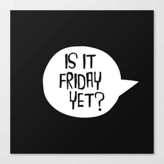Is It Friday Yet? Canvas Print