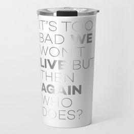 Too Bad We Won't Live Travel Mug