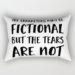 The Characters May Be Fictional But The Tears Are Not  Rectangular Pillow