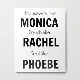 Friends - Monica, Rachel, Phoebe Metal Print
