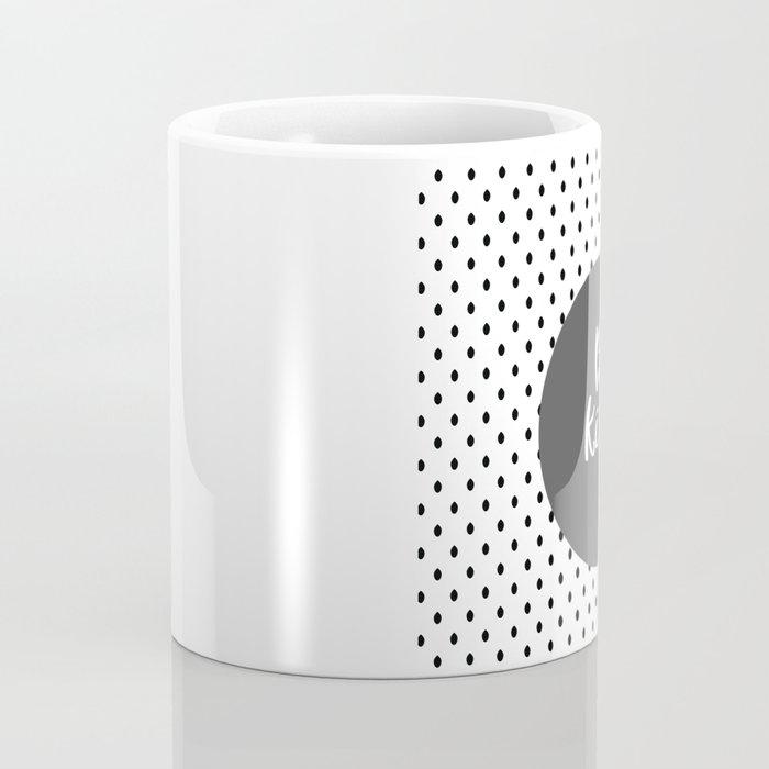 Be Kind Black White Gray Quote Coffee Mug