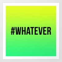 whatever Art Prints featuring WHATEVER by #ARTIST