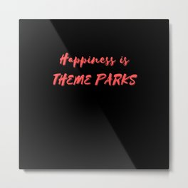 Happiness is Theme Parks Metal Print