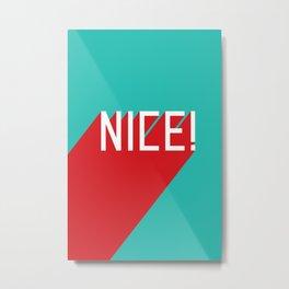 NICE Metal Print