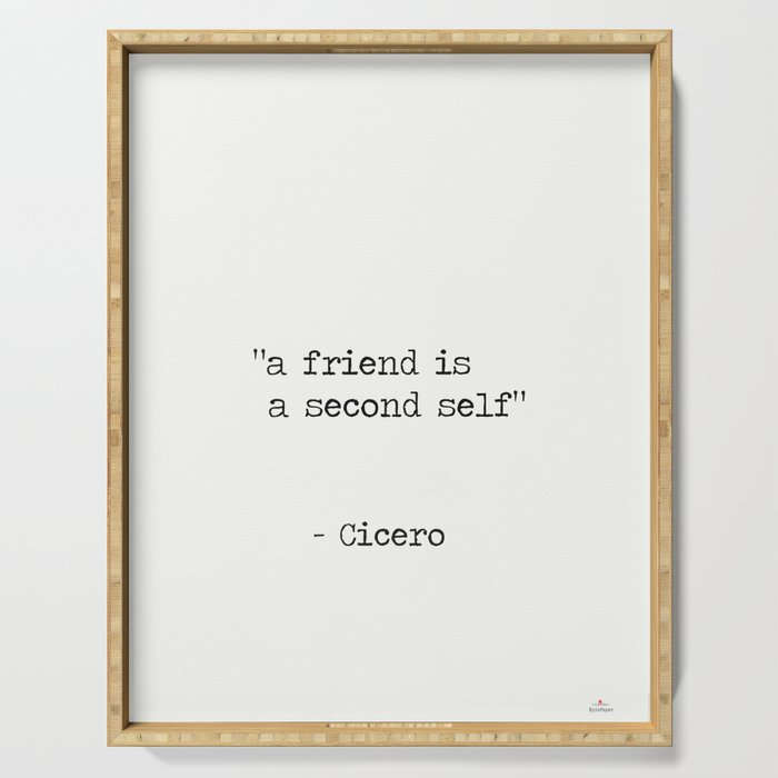 """Marcus Tullius Cicero """"a friend is a second self"""" Serving Tray"""
