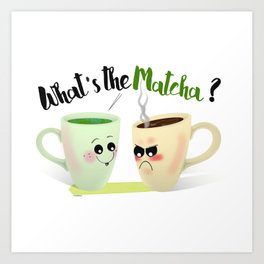 What's the Matcha? Art Print