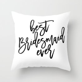 wedding tote bag for bridesmaid: best bridesmaid ever Throw Pillow