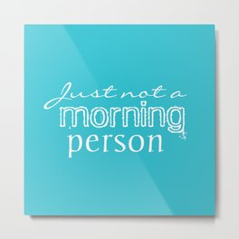 Just Not a Morning Person Funny Humorous Metal Print