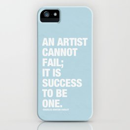 An Artist Cannot Fail; it is Success to be One. iPhone Case