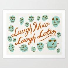 Laugh Now Laugh Later Art Print