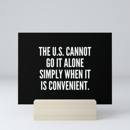 The U S cannot go it alone simply when it is convenient Mini Art Print