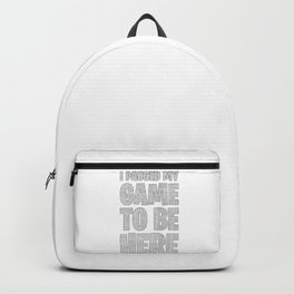 I Paused My Game To Be Here Backpack