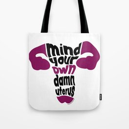 Mind Your Own Uterus Tote Bag