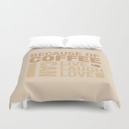 Because of Coffee 1 Duvet Cover