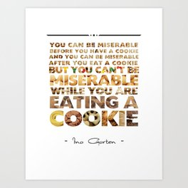 Ina Garten - You Can't Be Miserable While You Are Eating A Cookie Art Print