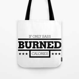Diet If Only Sass Burned Calories Tote Bag