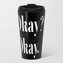 Okay? Okay. White typography.  Travel Mug