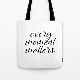 Every Moment Matters Quote Tote Bag