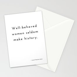 Well-behaved women seldom make history. Stationery Cards