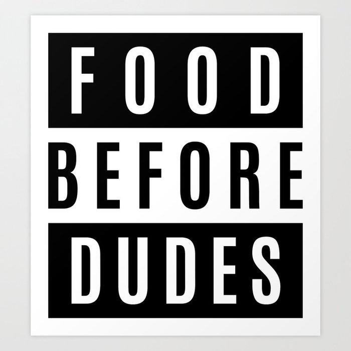 FOOD BEFORE DUDES Art Print