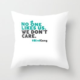 No One Likes Us We Dont Care Throw Pillow