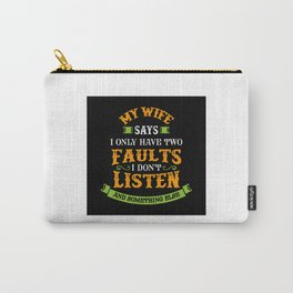 My Wife Says I Only Have Two Faults - Funny Husband Gift Carry-All Pouch