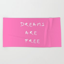 Dreams are free 1- pînk Beach Towel