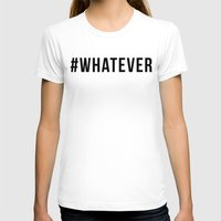 whatever T-shirts featuring WHATEVER by #ARTIST