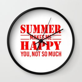 Summer Makes Me Happy You Not So Much re Wall Clock