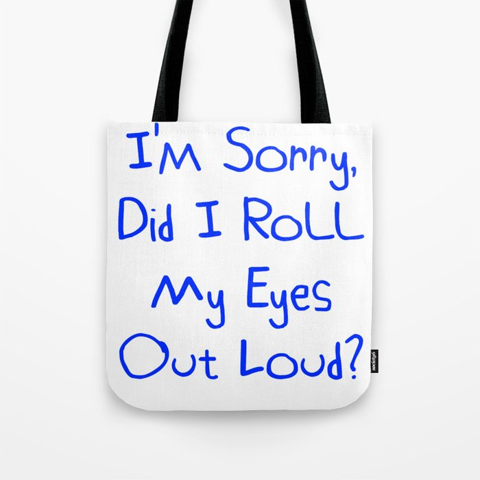I'm Sorry, Did I Roll My Eyes Out Loud?   Funny And Cute Gift Idea Tote Bag