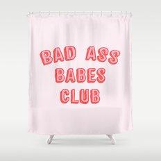 BAD ASS BABES CLUB Shower Curtain