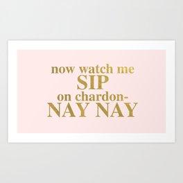 Watch Me Sip On Chardon-NAY NAY Art Print