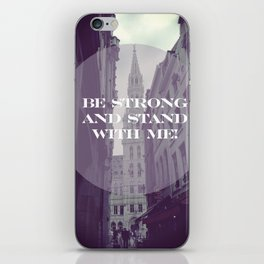 Be strong and stand with me iPhone Skin