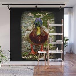Go ahead...Make my coffee! Wall Mural