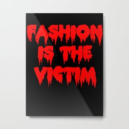 Fashion is the Victim  Metal Print