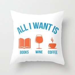 Cute Funny All I Want Is Books Wine and Coffee product Throw Pillow