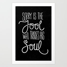 Sorry is the Fool Art Print