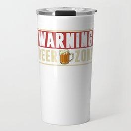 Warning Beer Zone Beer Mug Beer Lover Alcohol Gift Travel Mug
